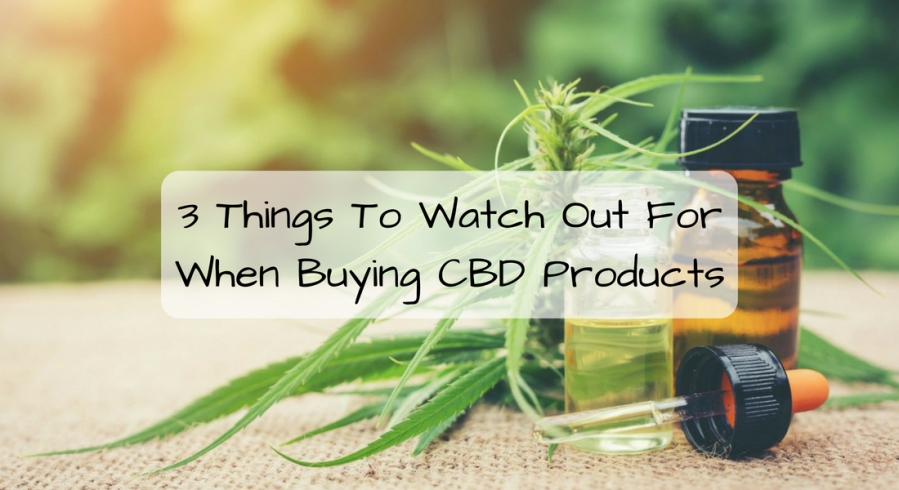 3 Things To Watch Out For When Buying CBD Products